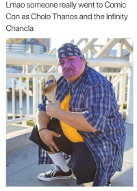 cholo: Lmao someone really went to Comic  Con as Cholo Thanos and the Infinity  Chancla