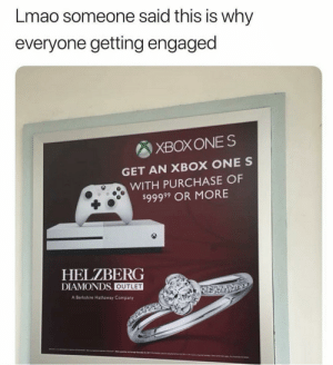 Marry Me Baby by deeeeeeeeeeeeez FOLLOW 4 MORE MEMES.: Lmao someone said this is why  everyone getting engaged  XBOXONE S  GET AN XBOX ONE S  WITH PURCHASE OF  $9999 OR MORE  HELZBERG  DIAMONDS OUTLET  A Berkshire Hathaway Company Marry Me Baby by deeeeeeeeeeeeez FOLLOW 4 MORE MEMES.
