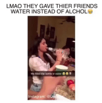 Nothing like some good quality H2o 💦💦💦 drinking: LMAO THEY GAVE THIER FRIENDS  WATER INSTEAD OF ALCHOL  We filled the bottle w water3  Instagram: @ Nothing like some good quality H2o 💦💦💦 drinking