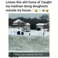 Af, Funny, and Memes: Lmaoo this shit funny af 'Caught  my mailman doing doughnut:s  outside my house  Have u met a mailman like this? Lmfao 😂😂 btw Get @socialboltapp, shows your stalkers, ghosts, unfollowers and more for IG link in their bio 👀👀