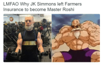 J.K. Simmons, Master Roshi, and Lmfao: LMFAO Why JK Simmons left Farmers  Insurance to become Master Roshi