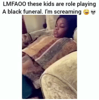 Bruh, Ctfu, and Dank: LMFAO0 these kids are role playing  A black funeral, I'm screamina 😂😂😂 ‍ ‍ ⁶𓅓 ➫➫ Follow @lolmynigga_ for more funny posts 🔥 - - - Petty Savage Ctfu ItsLit Bruh NiggasBeLike BitchesBeLike Turnt Lmao NoChill NoManners Turnup NoFucksGiven Pokemongo Relatable TheStruggleisreal ThugLife LitAf FunnyShit SavageAf PettyAf HoodComedy Lit ComePartyOnaRealPage Banter funnyaf Whodidthis Dankmemes Memes Dank