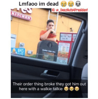 Lmfaoo im dead  IG: DeezNuts4President  KITCHEN  Their order thing broke they got him out  here with a walkie talkie This is Mad Funny 😂😂