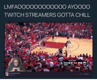 Chill, Nba, and Twitch: LMFAOOOOOOOOOOOO AYOOOO  TWITCH STREAMERS GOTTA CHILL  IN OR GO HONE  58  61  24  3RD 4:34  how yall doing tonight  효 367, 03.075也Share  NBA 2K18 3 likes and Ill kiss u in the mouth