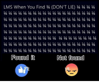 Funny, Lms, and Don: LMS When You Find ¾ (DON,T LIE) ¼ ¼ ¼ ¼  4hyQ4Q4Q4Q4Q4Q4Q4Q4Q4Q4Q4Q4Q4Q4Q4Q4Q44  Found  Not found  44444  44  44444  44  ¼44  44444  44444  44  )4444  44  T,4 4 4 4 ¼ 4 4  4444444  in ¼ ¼ ¼ ¼ ¼ ¼ ¼  4444444  Yo ¼ ¼ ¼ ¼ ¼ ¼ ¼  04444444  he ¼ ¼ ¼ ¼ ¼ ¼ ¼  4444444  O  4444444