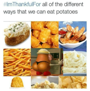 All of The, Can, and Potatoes:  #lmThankfulFor all of the different  ways that we can eat potatoes me🥔irl