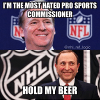 Beer, Logic, and Memes: l'MTHE MOST HATED PRO SPORTS  COMMISSIONER  NFL  @nhl ref logic  HOLD MY  BEER The NHL officially bans NHL players from the 2018 Olympics as Gary Bettman officially passes Roger Goodell as most hated commissioner in pro sports