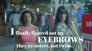 Twins: LO  finally figured out my  EYEBROWS  they're sisters, not twins.  AT
