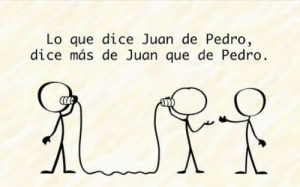 Dice, Im 14 & This Is Deep, and Pedro: Lo que dice Juan de Pedro,  dice más de Juan que de Pedro What Juan says about Pedro, says more about Juan than about Pedro (roughly translated)