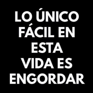 Crazy, Dank, and Funny: LO UNICO  FACIL EN  ESTA  VIDA ES  ENGORDAR #lol #lmao #hilarious #laugh #photooftheday #friend #crazy #witty #instahappy #joke #jokes #joking #epic #instagood #instafun  #memes #chistes #chistesmalos #imagenesgraciosas #humor #funny  #amusing #fun #lassolucionespara #dankmemes  #dank  #funnyposts #haha #memondo #funnypictures #youtube #instagram