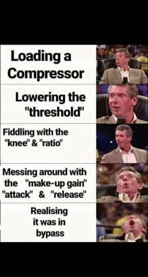 "chrispalmermusic:  Vince McMahon using a Compressor: Loading a  Compressor  Lowering the  ""threshold""  Fiddling with the  ""knee"" & ""ratio""  Messing around with  the ""make-up gain""  ""attack"" & ""release""  Realising  it was in  bypass chrispalmermusic:  Vince McMahon using a Compressor"