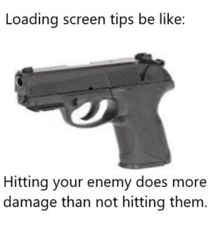 Be Like, Them, and Tips: Loading screen tips be like:  Hitting your enemy does more  damage than not hitting them. *dead enemy noises*