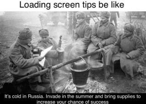 Be Like, Summer, and History: Loading screen tips be like  It's cold in Russia. Invade in the summer and bring supplies to  increase your chance of success Pretty obvious