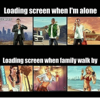 Being Alone, Family, and Memes: Loading screen when I'm alone  a GAMERRS  Loading screen When family walk by 😂😂😭Haha please swipe left ❤️: Please leave a like much appreciated 🔥Hashtags: residentevil twitch counterstrike rogueone csgo callofduty leagueoflegends darksouls overwatch clashroyale clashofclans gta5 gtav steam pc fifaultimateteam pokemonsunandmoon battlefield1 gtavonline fifa17 wiiu minecraft zombies mustwatch mlg xboxone rockstargames ps4 pcgaming 😎Credit: