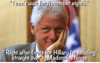 """#HelloMadonna?: """"loan wait for November eighth.  'Right after vote  Hillary m heading  traight overtoMadon  houge. #HelloMadonna?"""