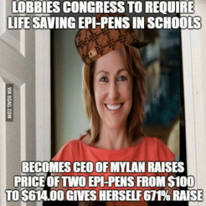 Anaconda, Life, and Martin: LOBBIES CONGRESS TO REQUIRE  LIFE SAVING EPI-PENS IN SCHOOLS  BECOMES CEO OFMYLAN RAISES  PRICE OFTWO EPI-PENS FROM $100  TO $614.00 GIVES HERSELF 671% RAISE Martin Shkreli has a bride in hell