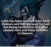 ~iceman~: Lobo has been banned from both  Heaven and Hell because he had  fun being tortured in Hell, and  caused riots and mass hysteria  in Heaven.  Art by El-Grimlock ~iceman~