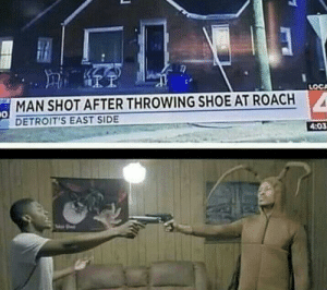 Reverse uno: LOCA  MAN SHOT AFTER THROWING SHOE AT ROACH  DETROIT'S EAST SIDE  4:03 Reverse uno