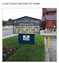 Church, Memes, and 🤖: Local church had their AC stolen  ELTE  WHOEVER STOLE OUR  AC UNITS, KEEP ONE. IT  IS HOT WHERE UR GOING  d.  ACCESSIBILITY  OFF THE  PARKING LOT  ENTRANCE don't mess with this church 😲