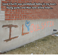 Church, Love, and Tumblr: Local Church was vandalized todayin my town.  Young punks and their love of fine linen...  LYNE SATIS srsfunny:Let's Stop The Satinists