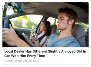 archofroses:jhskdjkdhjad: Local Dealer Has Different Slightly Annoyed Girl In  Car With Him Every Time  wundergroundmusic.com archofroses:jhskdjkdhjad