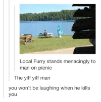 Can someone explain to me what a furry is: Local Furry stands menacingly to  man on picnic  The yiff yiff man  you won't be laughing when he kills  you Can someone explain to me what a furry is