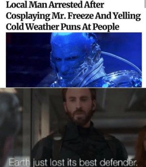 F: Local Man Arrested After  Cosplaying Mr. Freeze And Yelling  Cold Weather Puns At People  Earth just lost its best defender. F