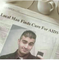 Best one yet: Local Man Finds Cure For AIDS Best one yet