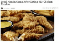 dankmemes Goals: Local Man in Coma After Eating 413 Chicken  Tenders dankmemes Goals