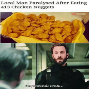 F for our true hero: Local Man Paralysed After Eating  413 Chicken Nuggets  Read the post  Earth ust, lost her bést defender... F for our true hero