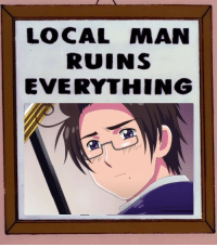 Ruins Everything: LOCAL MAN  RUINS  EVERYTHING