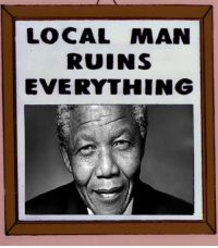 Apartheid did nothing wrong: LOCAL MAN  RUINS  EVERYTHING Apartheid did nothing wrong