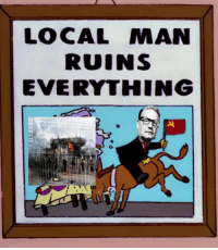 Charming Chilean Memes Fixed it for you ;): LOCAL MAN  RUINS  EVERYTHING Charming Chilean Memes Fixed it for you ;)