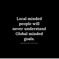 "Goals, Vision, and Never: Local minded  people will  never understand  Global minded  goals.  aQWORLDSTAR ""Not everyone will get the vision..."" 💯 @QWorldstar #PositiveVibes https://t.co/KhAZKYk4TP"