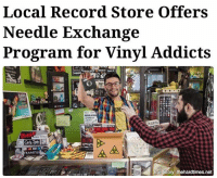 Memes, Record, and Urban: Local Record Store offers  Needle Exchange  Program for Vinyl Addicts  AA  ull Story: thehardtimes.net Funded with charitable assistance by Audio-Technica, Urban Outfitters, and Steve Albini, the program allows vinyl addicts to drop off used turntable cartridges in a biohazard container.