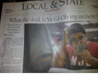 """Friday, Life, and R. Kelly: LOCAL & STAIE  What the deck is Yu-Gi-Oh-ing on here?  Obituarie  Editoria  June 8, 2013  Page 13  Record-Joumal  Cheshire library  hosts monthly  tournaments for  young players  By Eve Britton  statt  CHESHIRE-The noise level in  the room grew noticeably louder as  about 16  School and Dodd Middle School  from Cheshire High  into the Cheshire Public Li-  ary Friday, their""""Yu-Gi-Obr  cards at the ready for monthly tout  nament play  """"Last summer we had the first  tournament,"""" said Jason Perry, a  CHS senior, as he turned the pages  of his collection book, which held  some of his cards. """"We wanted to  start playing here because we were  lunch, study  We moved to the library and  we can get prizes.""""  Backpacks dropped wherever the  boys happened to stop, and they  over them and each other to  r around the three plastic ta-  The  up by Teen Librarian Kelley Gile  are more cards, picked  """"My job here is just to make sure  hey don't burn down the building""""  he sald, laughing """"They have a re- <p><a class=""""tumblr_blog"""" href=""""http://cadet-r-kelly.tumblr.com/post/52514491113/someone-waited-their-entire-life-to-publish-that"""" target=""""_blank"""">cadet-r-kelly</a>:</p> <blockquote> <p>someone waited their entire life to publish that</p> </blockquote>"""