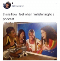 🤣: @localnimo  this is how I feel when I'm listening to a  podcast  HELADO 🤣