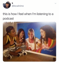 Dank Memes, How, and Podcast: @localnimo  this is how l feel when I'm listening to a  podcast @localnimo