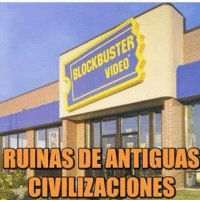 chileanmemes 170k: LOCKBUSTER  VIDEO  RUINAS DE ANTIGUAS  CIVILIZACIONES chileanmemes 170k