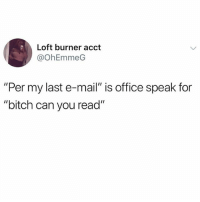 "Get it together, Susan: Loft burner acct  @OhEmmeG  ""Per my last e-mail"" is office speak for  ""bitch can you read"" Get it together, Susan"