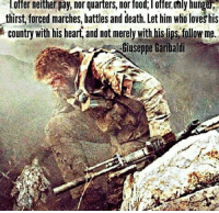 The ones who answer this call are the ones who defend us now🇺🇸: lofter neither pay, nor quarters, nor food offer only hungeire  thirst forced marches, battles and death. Let him who loveShis  country with his heart and not merely with hislips follow me.  Giuseppe Garibaldi The ones who answer this call are the ones who defend us now🇺🇸