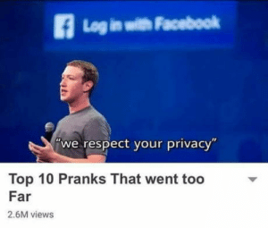 """Facebook, Respect, and Burger: Log in with Facebook  we respect your privacy""""  Top 10 Pranks That went too  Far  2.6M views Mark Zinger Burger!"""