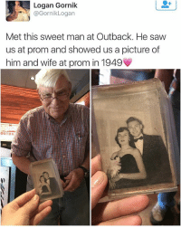 Love, Memes, and Saw: Logan Gornik  @Gornik Logan  Met this sweet man at Outback. He saw  us at prom and showed us a picture of  him and wife at prom in 1949  ouTBA Love sweet love. | For more @aranjevi