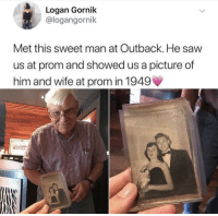 Memes, Saw, and Tumblr: Logan Gornik  @logangornik  Met this sweet man at Outback. He saw  us at prom and showed us a picture of  him and wife at prom in 1949  OUTBA positive-memes:  This just warms my heart