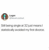 Funny, Life, and Silver: Logan  @NeverLostout  Still being single at 32 just means l  statistically avoided my first divorce. Life hacks & silver linings😅🙌🏻 TwitterCreds: @neverlostout