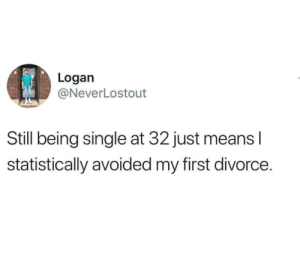 Dank, Memes, and Target: Logan  @NeverLostout  Still being single at 32 just means l  statistically avoided my first divorce. meirl by EdwardCuttingham MORE MEMES