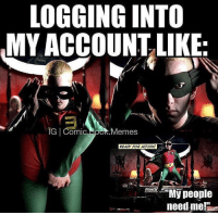 "Changing from my private to @comic.book.memes😂: LOGGING INTO  MY ACCOUNT LIKE:  IG Comic  R Memes  READY FOR ACTION!  ""My people  need me!  e Changing from my private to @comic.book.memes😂"