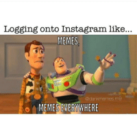 everywhere: Logging onto Instagram like...  MEMES  @dankmemes.m9  MEMES EVERYWHERE