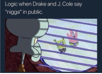 "Blackpeopletwitter, Drake, and J. Cole: Logic when Drake and J. Cole say  ""higga"" in public. <p>Feelsbadman (via /r/BlackPeopleTwitter)</p>"