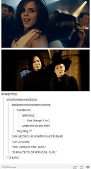 """granger: lohengrinning:  ishouldnotbearousedbythis:  mariannnnnnnnnnnnnnnnnnnnnne  feuksihtenut:  hpfansblog:  Miss Granger?! o.O  What's the top one from?  Bling Ring AA  CAN WE DISCUSS SNAPE'S FACE PLEASE  """"DAYUM GURL  """"YOU LOOKING FINE, GURL  """"50 POINTS TO GRYFFINDOR. GURL  ITS BACK  106,069 notes"""